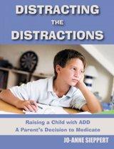 Distracting the Distractions Raising a Child with ADD A Parents's Decision to Medicate