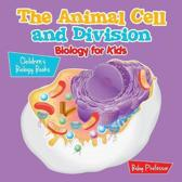 The Animal Cell and Division Biology for Kids Children's Biology Books