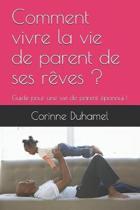 Comment Vivre La Vie de Parent de Ses R ves ?