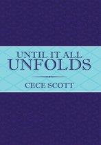 Until It All Unfolds
