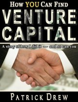 How YOU can find Venture Capital: A story of how I did it - and so can you