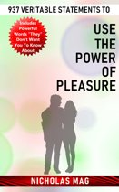 937 Veritable Statements to Use the Power of Pleasure