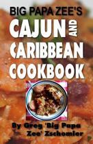 Big Papa Zee's Cajun and Caribbean Cookbook