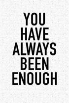 You Have Always Been Enough