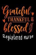 grateful thankful & blessed Registered nurse: Lined Notebook / Diary / Journal To Write In 6''x9'' for Thanksgiving. be Grateful Thankful Blessed this f