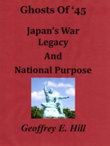 Ghosts of '45: Japan's War Legacy and National Purpose