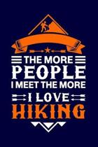 The More People I Meet The More I Love Hiking: Hiking Journal: Hiking Notebook - Light Weight Hiking Journal (Hiking Gift, Outdoor Journal, Traveler's