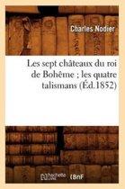 Les Sept Ch�teaux Du Roi de Boh�me Les Quatre Talismans (�d.1852)