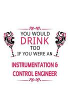 You Would Drink Too If You Were An Instrumentation & Control Engineer: Unique Instrumentation & Control Engineer Notebook, Instrumentation And Control
