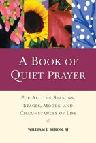 Book of Quiet Prayer, A: For All the Seasons, Stages, Moods, and Circumstances of Life