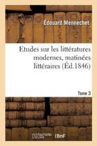 Etudes Sur Les Litt ratures Modernes, Matin es Litt raires. Tome 3