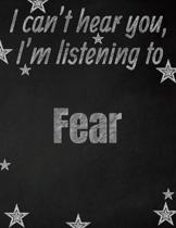I can't hear you, I'm listening to Fear creative writing lined notebook: Promoting band fandom and music creativity through writing...one day at a tim