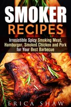 Smoker Recipes: Irresistible Spicy Smoking Meat, Hamburger, Smoked Chicken and Pork for Your Best Barbecue