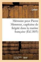 M�moire Pour Pierre Monroux, Capitaine de Fr�gate Dans La Marine Fran�aise