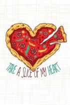 Take a Slice of my Heart: Heart Shaped Pepperoni Pizza Journal With 100 Pages of Lined Paper For Writing (6x9 inches)