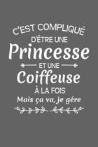 C'est Compliqu� D'�tre Une Princesse Et Une Coiffeuse � La Fois Mais �a Va Je G�re: Carnet Lign�