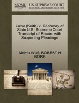 Lowe (Keith) V. Secretary of State U.S. Supreme Court Transcript of Record with Supporting Pleadings