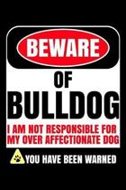 Beware Of Bulldog I Am Not Responsible For My Over Affectionate Dog You Have Been Warned