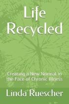 Life Recycled: Creating a New Normal in the Face of Chronic Illness