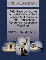 A&m Records, Inc., Et Al., Petitioners, V. Jack Solinger. U.S. Supreme Court Transcript of Record with Supporting Pleadings