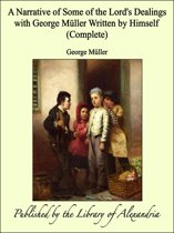 A Narrative of Some of the Lord's Dealings with George Müller Written by Himself (Complete)