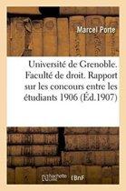 Universit� de Grenoble. Facult� de Droit. Rapport Sur Les Concours Entre Les �tudiants 1906-1907