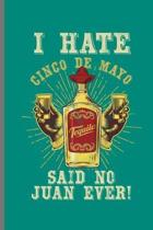 I hate Cinco De Mayo Tequila Said no to Juan Ever!