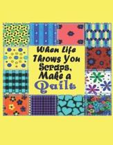 When Life Throws You Scraps, Make a Quilt: Quilting Workbook: Notebook Journal, 8.5 x 11, 120 Pages - 12