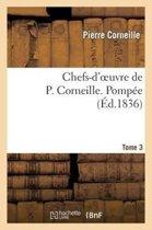 Chefs-d'Oeuvre de P. Corneille. Tome 3 Pomp�e