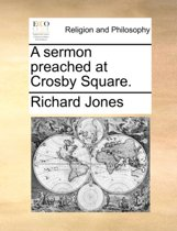 A Sermon Preached at Crosby Square