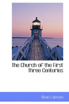 The Church of the First Three Centuries