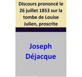 Discours prononcé le 26 juillet 1853 sur la tombe de Louise Julien, proscrite