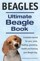 Beagles. Ultimate Beagle Book. Beagle Complete Manual for Care, Costs, Feeding, Grooming, Health and Training.