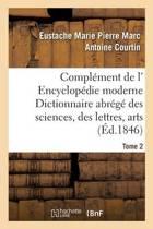Compl�ment de L' Encyclop�die Moderne Dictionnaire Abr�g� Des Sciences, Des Lettres, Arts Tome 2