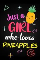 Just A Girl Who Loves Pineapples: Cute School Notebook Blank Lined Journal Novelty Gift For a Girl Who Loves Pineapples