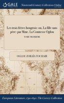 Les Trois FrÏ&Iquest;&Frac12;Res Hongrois: Ou, La Fille Sans PÏ&Iquest;&Frac12;Re: Par Mme. La Comtesse Doglou; Tome Troisieme