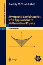 Asymptotic Combinatorics with Applications to Mathematical Physics