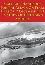 Staff Ride Handbook For The Attack On Pearl Harbor, 7 December 1941 : A Study Of Defending America [Illustrated Edition]