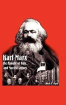 Karl Marx, the Apostle of Hate, and Marxist Legacy