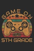 Game On press start! 4Th Grade: Game On 5th Grade First Day Gamer Gift Back to School Journal/Notebook Blank Lined Ruled 6x9 100 Pages