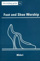The Toybag Guide To Foot And Shoe Worship
