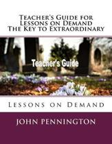 Teacher's Guide for Lessons on Demand the Key to Extraordinary