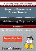 How to Become a Press Tender