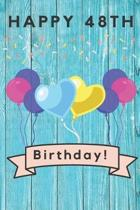 Happy 48th Birthday: 48th Birthday Gift / Journal / Notebook / Diary / Unique Greeting & Birthday Card Alternative