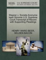 Wagner V. Societe Anonyme Iwan Simonis U.S. Supreme Court Transcript of Record with Supporting Pleadings