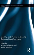Identity and Politics in Central Asia and the Caucasus
