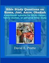 Bible Study Questions on Hosea, Joel, Amos, Obadiah: A workbook suitable for Bible classes, family studies, or personal Bible study