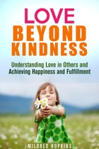 Love Beyond Kindness: Understanding Love in Others and Achieving Happiness and Fulfillment