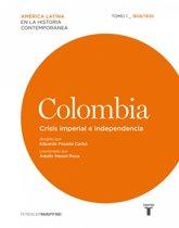 Colombia. Crisis imperial e independencia. Tomo I (1808-1830)