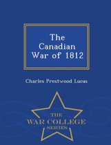 The Canadian War of 1812 - War College Series